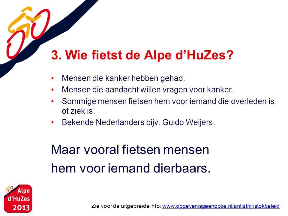 3. Wie fietst de Alpe d'HuZes? • Mensen die kanker hebben gehad. • Mensen die aandacht willen vragen voor kanker. • Sommige mensen fietsen hem voor ie