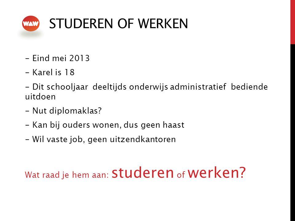 STUDEREN OF WERKEN - Eind mei 2013 - Karel is 18 - Dit schooljaar deeltijds onderwijs administratief bediende uitdoen - Nut diplomaklas.