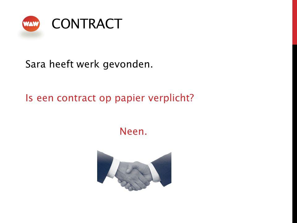 CONTRACT Sara heeft werk gevonden. Is een contract op papier verplicht? Neen.