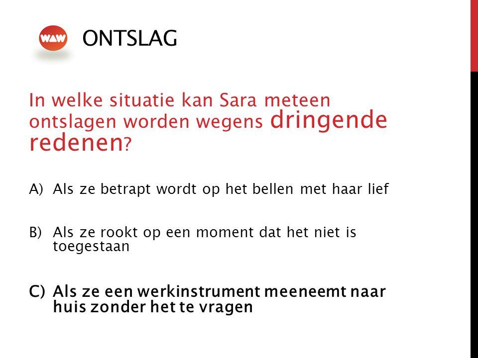 ONTSLAG In welke situatie kan Sara meteen ontslagen worden wegens dringende redenen .