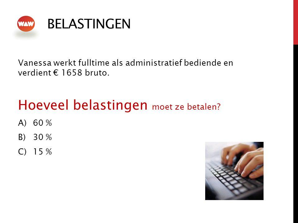 BELASTINGEN Vanessa werkt fulltime als administratief bediende en verdient € 1658 bruto.