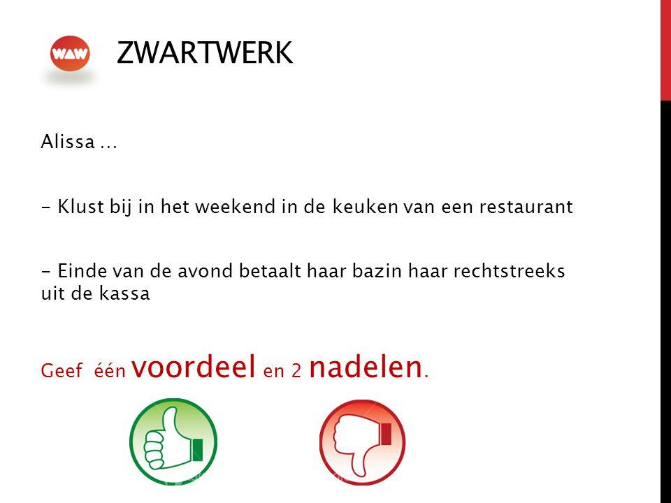 ZWARTWERK Alissa … - Klust bij in het weekend in de keuken van een restaurant - Einde van de avond betaalt haar bazin haar rechtstreeks uit de kassa Geef één voordeel en 2 nadelen.