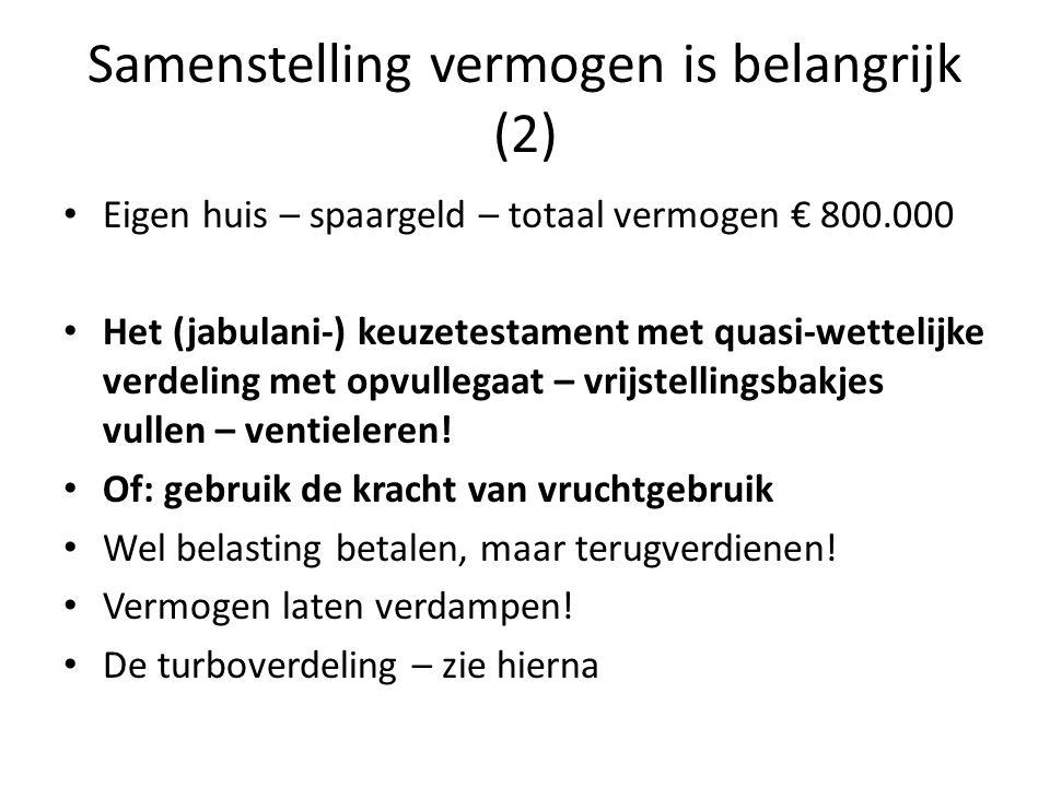 Samenstelling vermogen is belangrijk (2) • Eigen huis – spaargeld – totaal vermogen € 800.000 • Het (jabulani-) keuzetestament met quasi-wettelijke ve