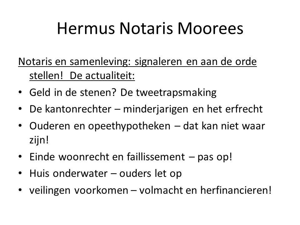 Hermus Notaris Moorees Notaris en samenleving: signaleren en aan de orde stellen! De actualiteit: • Geld in de stenen? De tweetrapsmaking • De kantonr