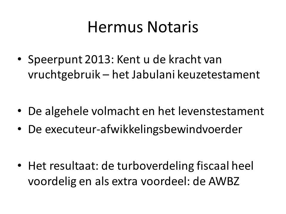 Hermus Notaris • Speerpunt 2013: Kent u de kracht van vruchtgebruik – het Jabulani keuzetestament • De algehele volmacht en het levenstestament • De e