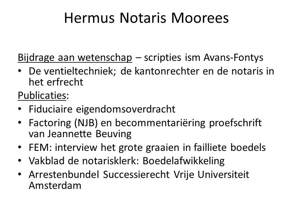 Hermus Notaris Moorees Bijdrage aan wetenschap – scripties ism Avans-Fontys • De ventieltechniek; de kantonrechter en de notaris in het erfrecht Publi