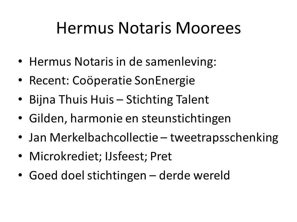 Hermus Notaris Moorees • Hermus Notaris in de samenleving: • Recent: Coöperatie SonEnergie • Bijna Thuis Huis – Stichting Talent • Gilden, harmonie en
