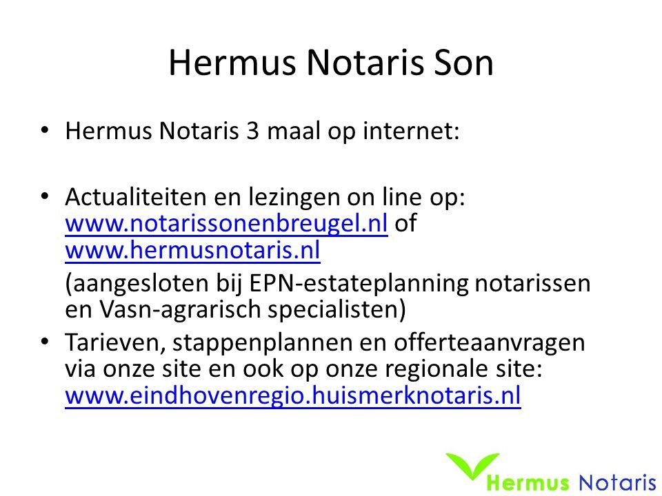 Hermus Notaris Son • Hermus Notaris 3 maal op internet: • Actualiteiten en lezingen on line op: www.notarissonenbreugel.nl of www.hermusnotaris.nl www