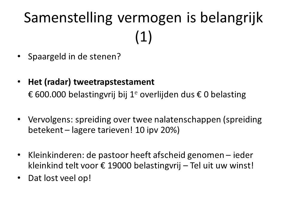 Samenstelling vermogen is belangrijk (1) • Spaargeld in de stenen? • Het (radar) tweetrapstestament € 600.000 belastingvrij bij 1 e overlijden dus € 0