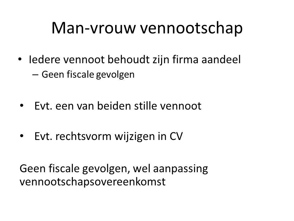 Man-vrouw vennootschap • Iedere vennoot behoudt zijn firma aandeel – Geen fiscale gevolgen • Evt. een van beiden stille vennoot • Evt. rechtsvorm wijz