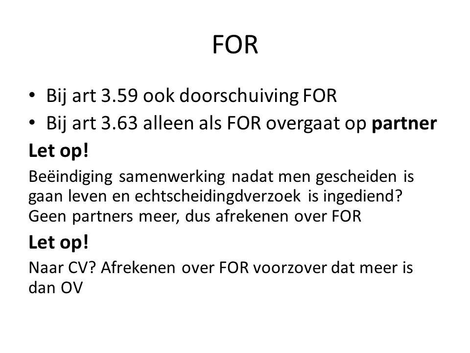 FOR • Bij art 3.59 ook doorschuiving FOR • Bij art 3.63 alleen als FOR overgaat op partner Let op! Beëindiging samenwerking nadat men gescheiden is ga