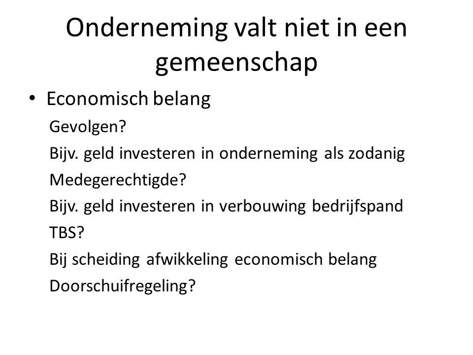 Onderneming valt niet in een gemeenschap • Economisch belang Gevolgen? Bijv. geld investeren in onderneming als zodanig Medegerechtigde? Bijv. geld in