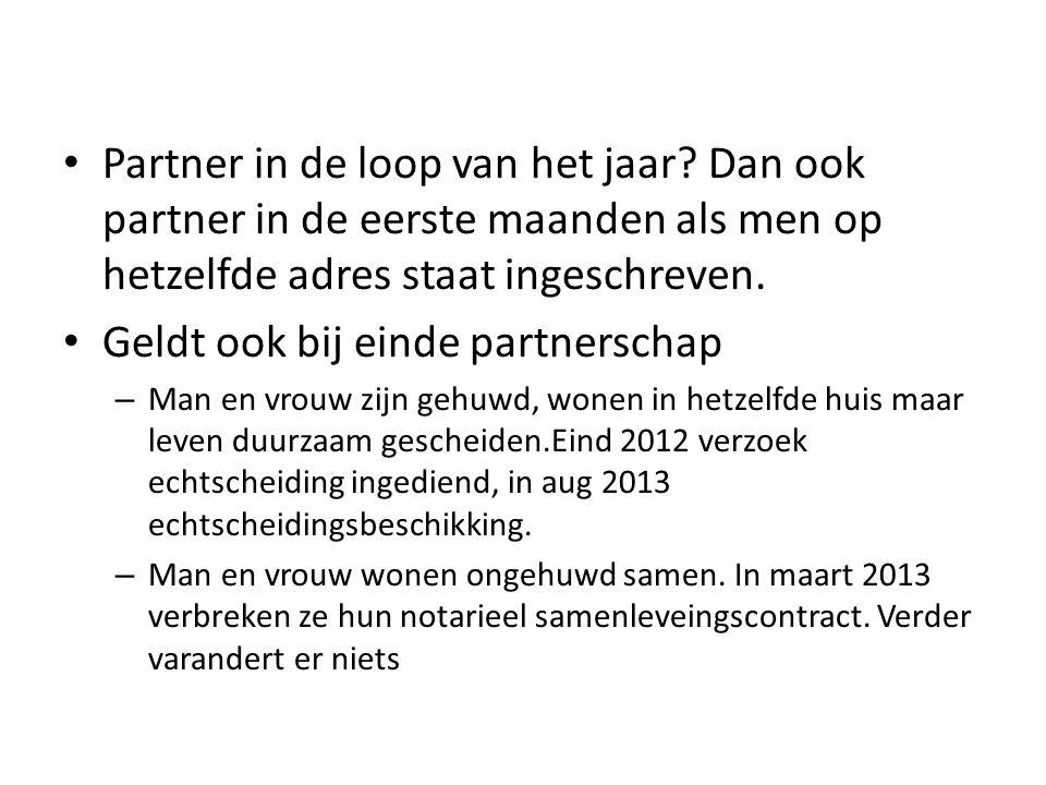 • Partner in de loop van het jaar? Dan ook partner in de eerste maanden als men op hetzelfde adres staat ingeschreven. • Geldt ook bij einde partnersc
