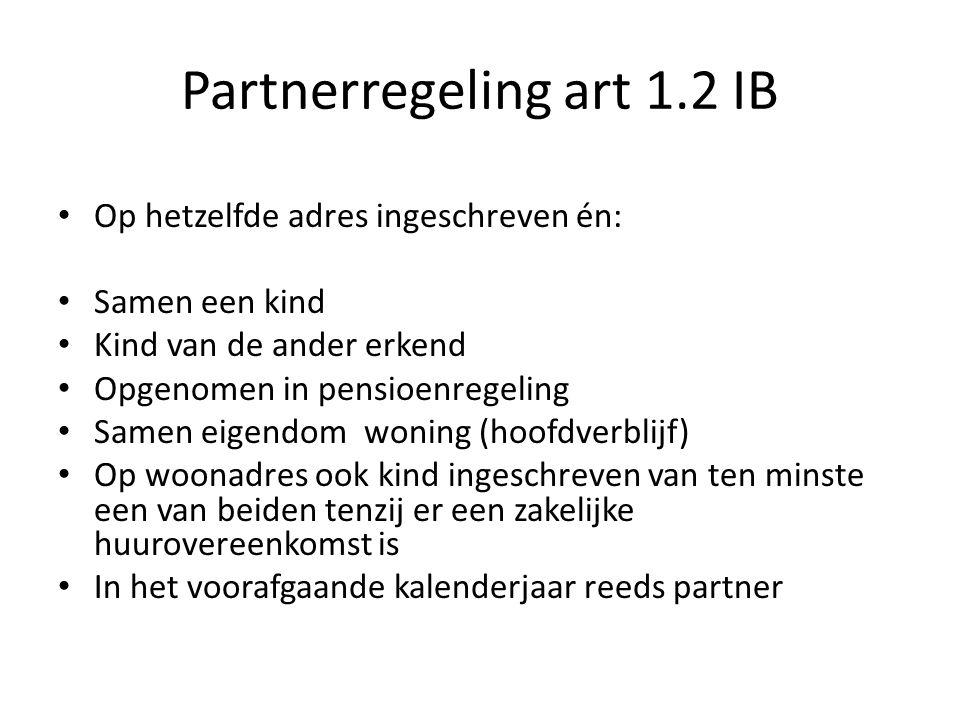 Partnerregeling art 1.2 IB • Op hetzelfde adres ingeschreven én: • Samen een kind • Kind van de ander erkend • Opgenomen in pensioenregeling • Samen e