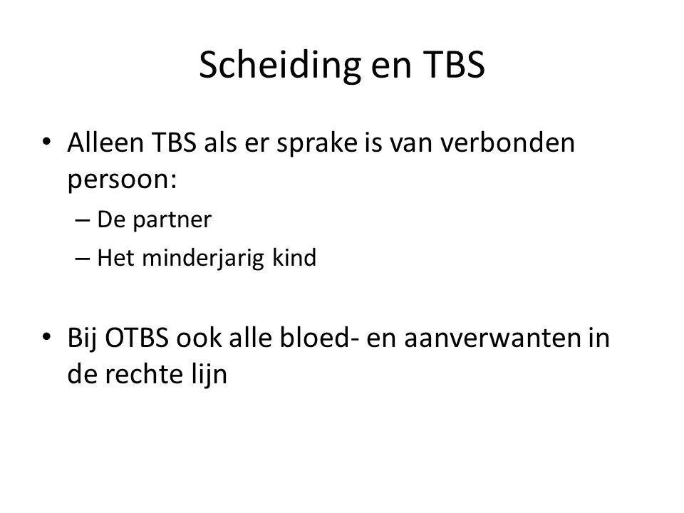 Scheiding en TBS • Alleen TBS als er sprake is van verbonden persoon: – De partner – Het minderjarig kind • Bij OTBS ook alle bloed- en aanverwanten in de rechte lijn