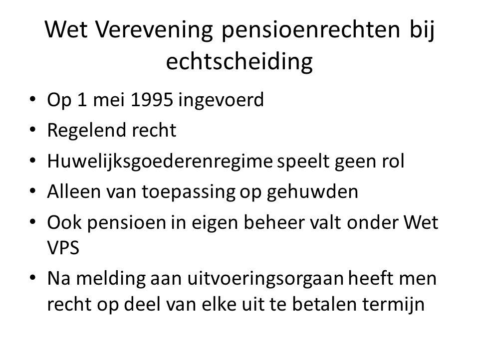 Wet Verevening pensioenrechten bij echtscheiding • Op 1 mei 1995 ingevoerd • Regelend recht • Huwelijksgoederenregime speelt geen rol • Alleen van toe