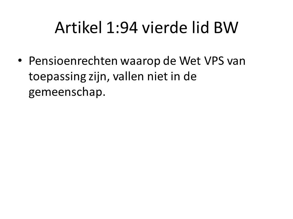 Artikel 1:94 vierde lid BW • Pensioenrechten waarop de Wet VPS van toepassing zijn, vallen niet in de gemeenschap.