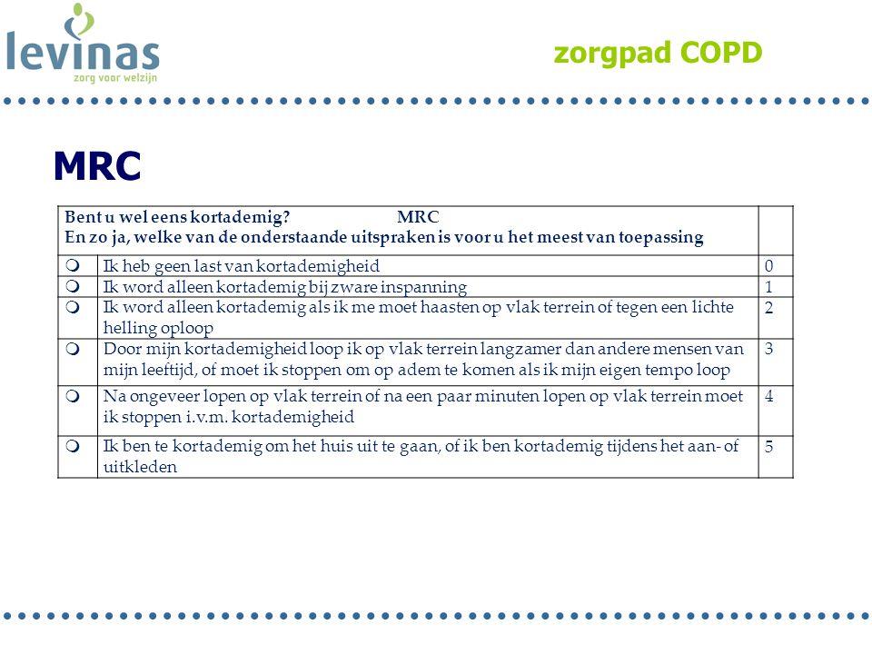 zorgpad COPD MRC Bent u wel eens kortademig? MRC En zo ja, welke van de onderstaande uitspraken is voor u het meest van toepassing  Ik heb geen last