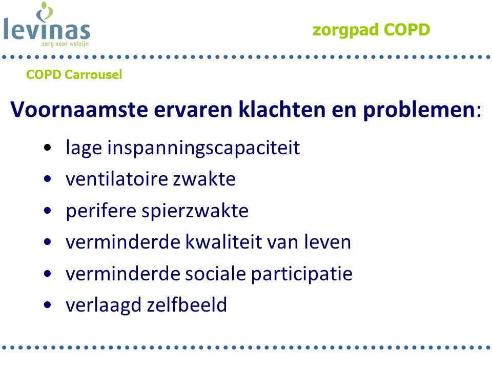 zorgpad COPD COPD Carrousel Voornaamste ervaren klachten en problemen: • lage inspanningscapaciteit • ventilatoire zwakte • perifere spierzwakte • ver