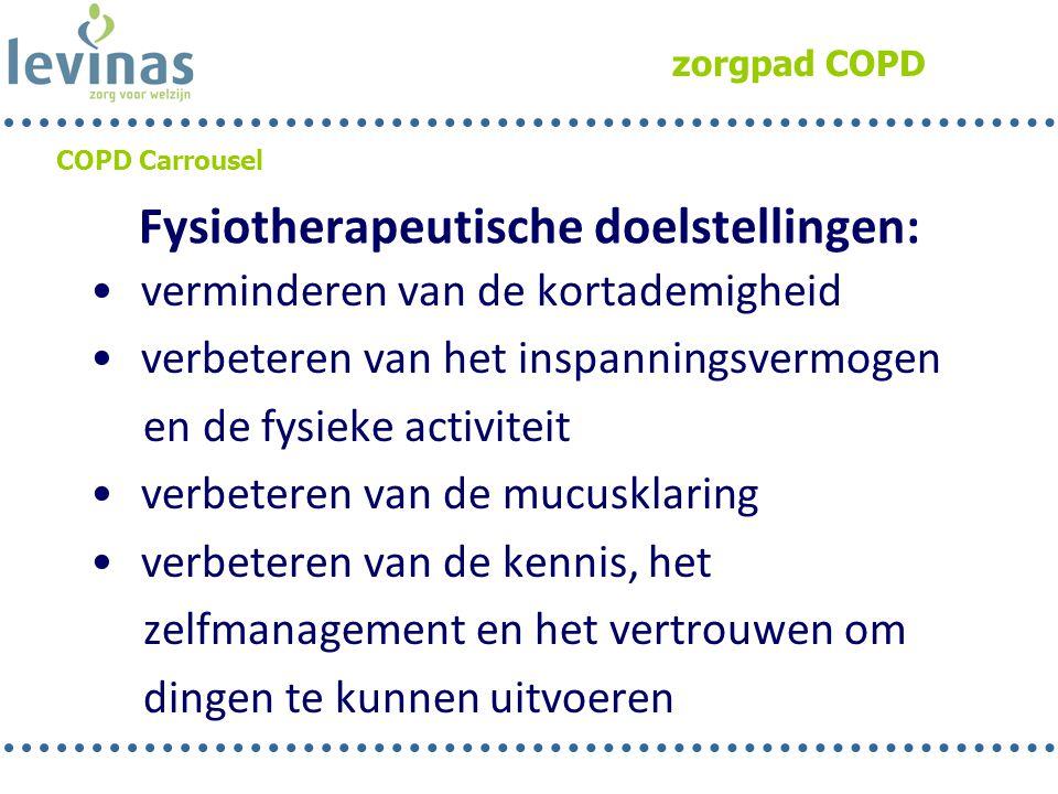 zorgpad COPD COPD Carrousel Fysiotherapeutische doelstellingen: • verminderen van de kortademigheid • verbeteren van het inspanningsvermogen en de fys