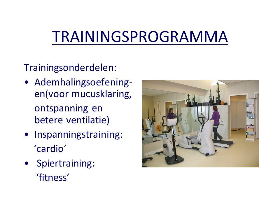 TRAININGSPROGRAMMA Trainingsonderdelen: •Ademhalingsoefening- en(voor mucusklaring, ontspanning en betere ventilatie) •Inspanningstraining: 'cardio' •