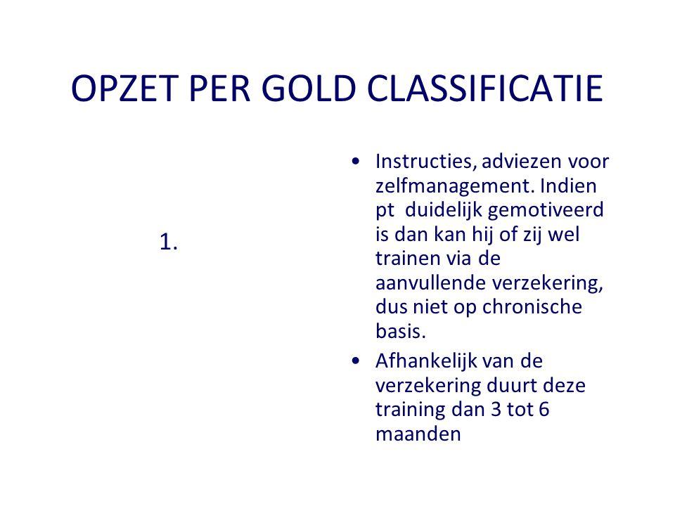 OPZET PER GOLD CLASSIFICATIE 1. •Instructies, adviezen voor zelfmanagement. Indien pt duidelijk gemotiveerd is dan kan hij of zij wel trainen via de a