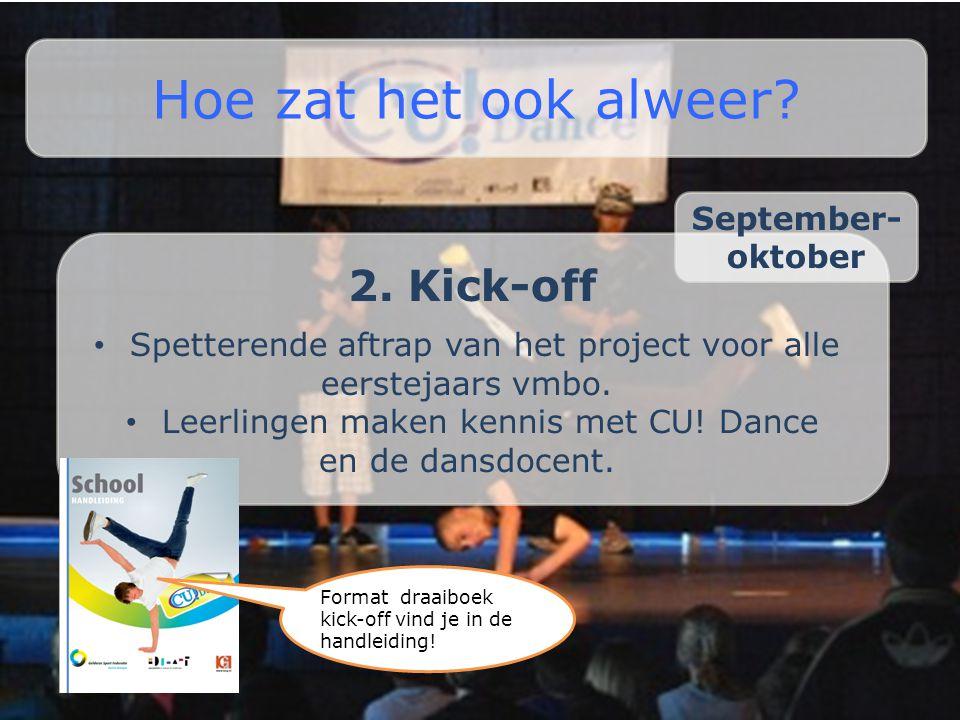 2. Kick-off • Spetterende aftrap van het project voor alle eerstejaars vmbo. • Leerlingen maken kennis met CU! Dance en de dansdocent. Hoe zat het ook