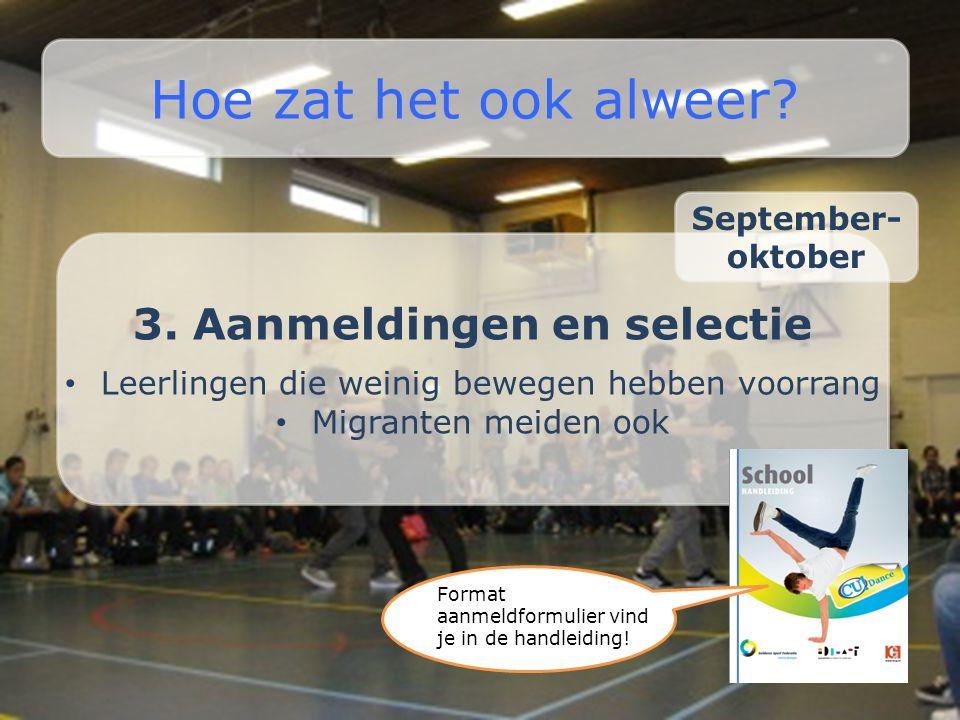 3. Aanmeldingen en selectie • Leerlingen die weinig bewegen hebben voorrang • Migranten meiden ook Hoe zat het ook alweer? Format aanmeldformulier vin