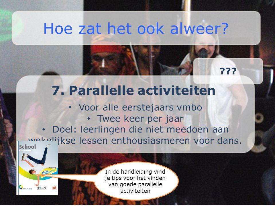 7. Parallelle activiteiten • Voor alle eerstejaars vmbo • Twee keer per jaar • Doel: leerlingen die niet meedoen aan wekelijkse lessen enthousiasmeren