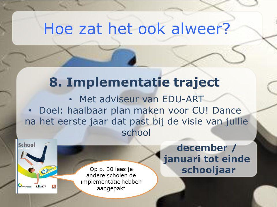 8. Implementatie traject • Met adviseur van EDU-ART • Doel: haalbaar plan maken voor CU! Dance na het eerste jaar dat past bij de visie van jullie sch