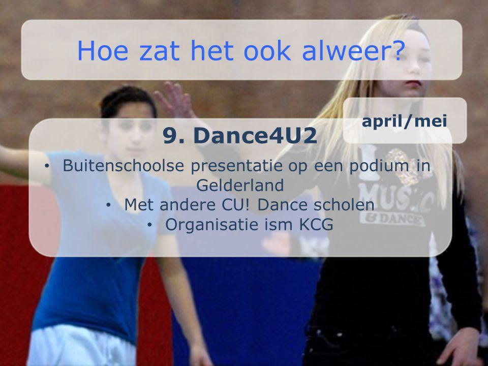9. Dance4U2 • Buitenschoolse presentatie op een podium in Gelderland • Met andere CU! Dance scholen • Organisatie ism KCG Hoe zat het ook alweer? apri