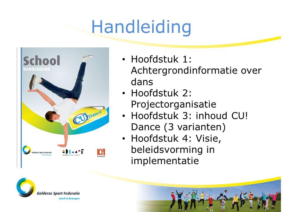 Handleiding • Hoofdstuk 1: Achtergrondinformatie over dans • Hoofdstuk 2: Projectorganisatie • Hoofdstuk 3: inhoud CU! Dance (3 varianten) • Hoofdstuk