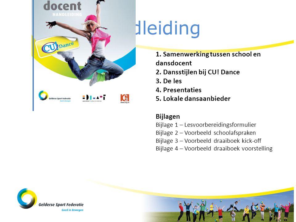Handleiding 1. Samenwerking tussen school en dansdocent 2. Dansstijlen bij CU! Dance 3. De les 4. Presentaties 5. Lokale dansaanbieder Bijlagen Bijlag