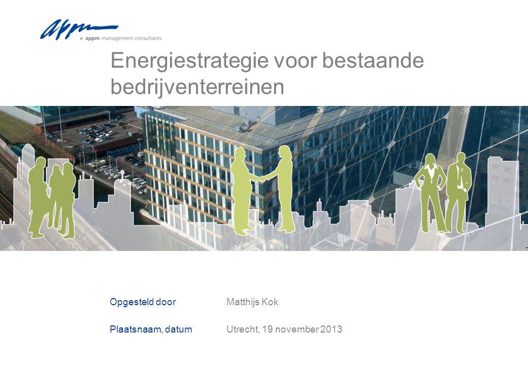 Opdrachtgever Opgesteld door Plaatsnaam, datum Matthijs Kok Utrecht, 19 november 2013 Energiestrategie voor bestaande bedrijventerreinen