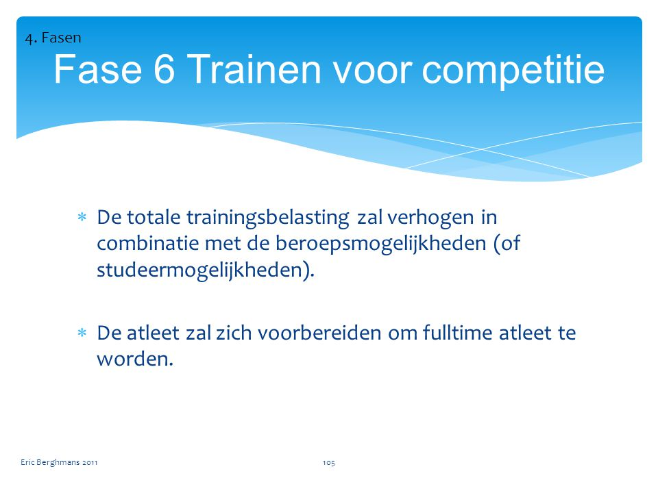  De totale trainingsbelasting zal verhogen in combinatie met de beroepsmogelijkheden (of studeermogelijkheden).
