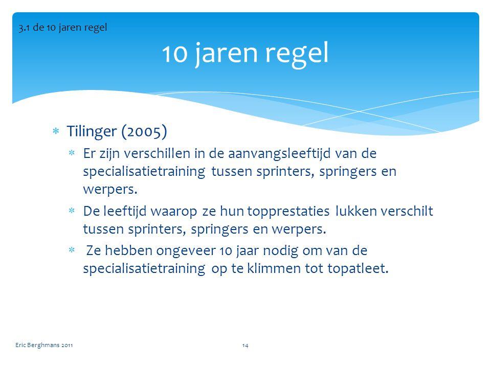  Tilinger (2005)  Er zijn verschillen in de aanvangsleeftijd van de specialisatietraining tussen sprinters, springers en werpers.
