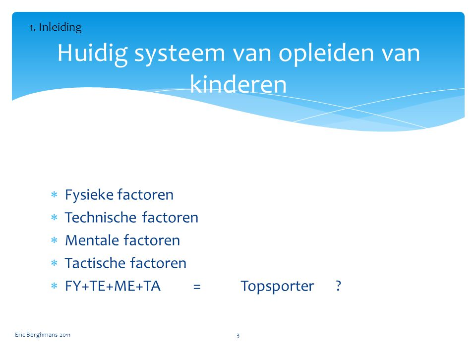  Fysieke factoren  Technische factoren  Mentale factoren  Tactische factoren  FY+TE+ME+TA=Topsporter.