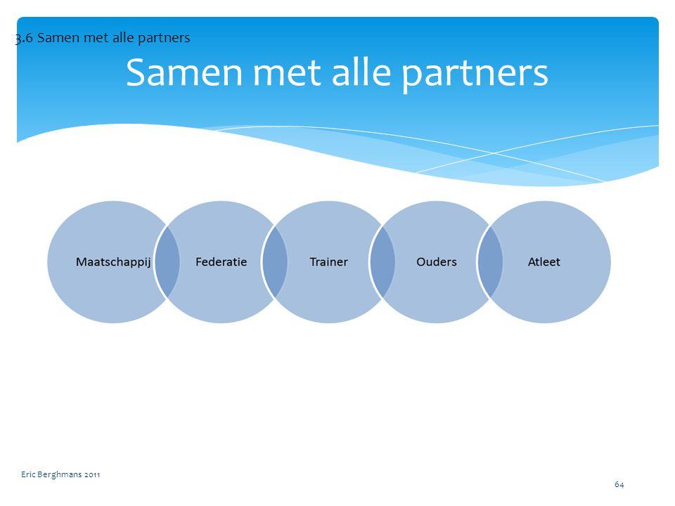 Eric Berghmans 2011 64 Samen met alle partners 3.6 Samen met alle partners