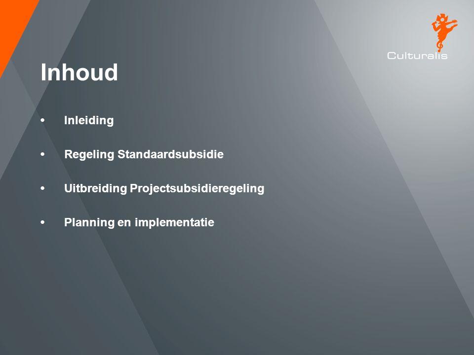 Inhoud •Inleiding •Regeling Standaardsubsidie •Uitbreiding Projectsubsidieregeling •Planning en implementatie