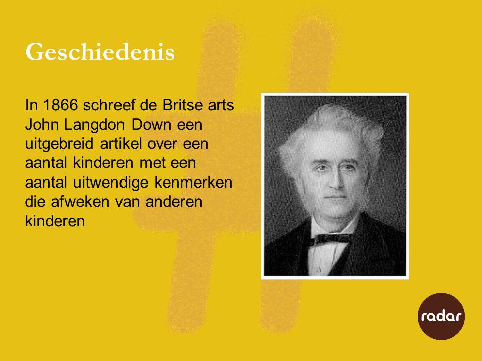 Geschiedenis In 1866 schreef de Britse arts John Langdon Down een uitgebreid artikel over een aantal kinderen met een aantal uitwendige kenmerken die afweken van anderen kinderen