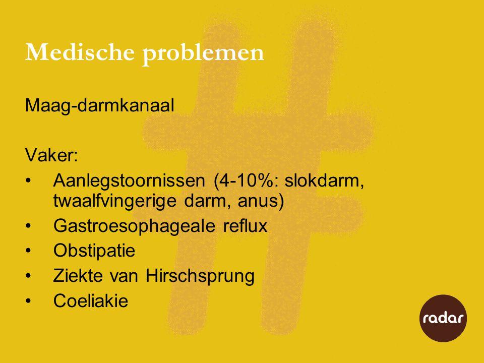 Medische problemen Maag-darmkanaal Vaker: •Aanlegstoornissen (4-10%: slokdarm, twaalfvingerige darm, anus) •Gastroesophageale reflux •Obstipatie •Ziek