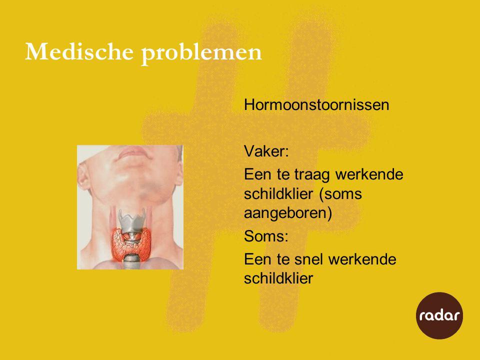Medische problemen Hormoonstoornissen Vaker: Een te traag werkende schildklier (soms aangeboren) Soms: Een te snel werkende schildklier