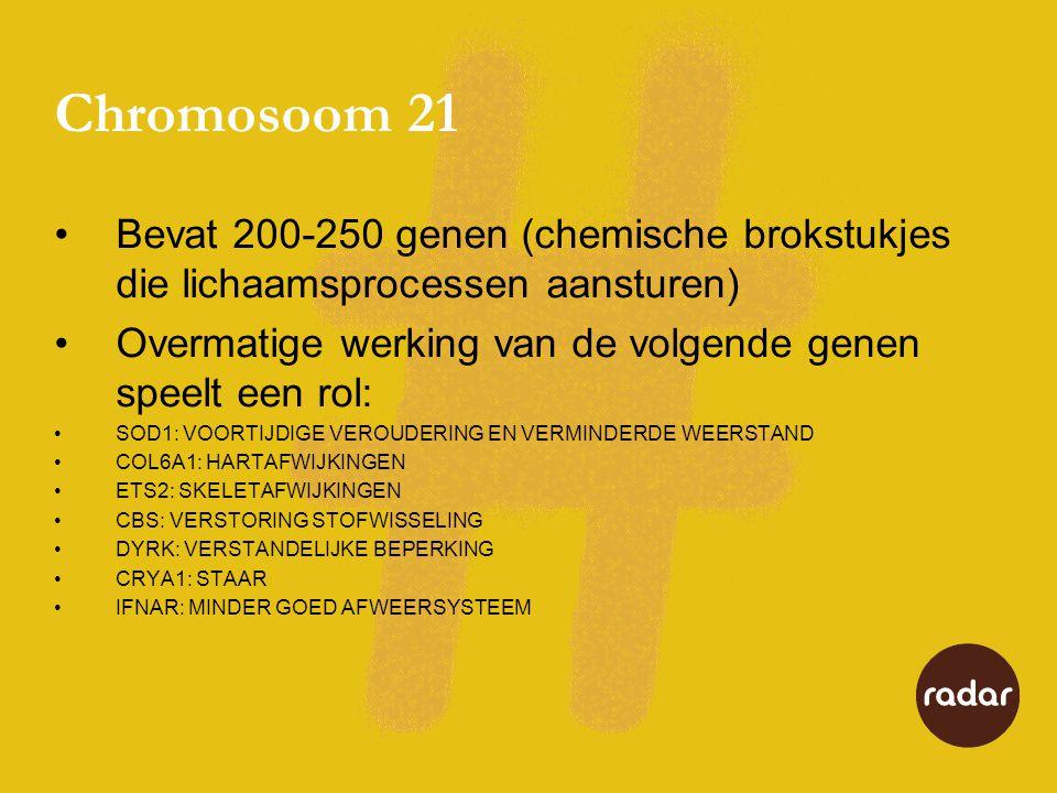 Chromosoom 21 •Bevat 200-250 genen (chemische brokstukjes die lichaamsprocessen aansturen) •Overmatige werking van de volgende genen speelt een rol: •