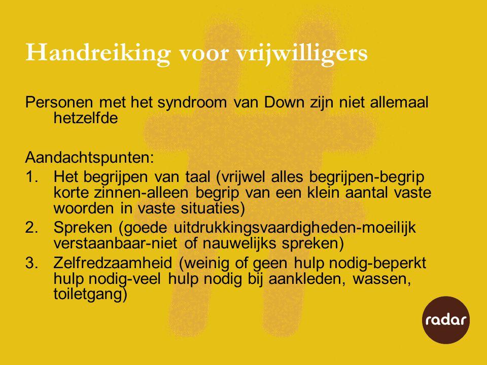 Handreiking voor vrijwilligers Personen met het syndroom van Down zijn niet allemaal hetzelfde Aandachtspunten: 1.Het begrijpen van taal (vrijwel alle