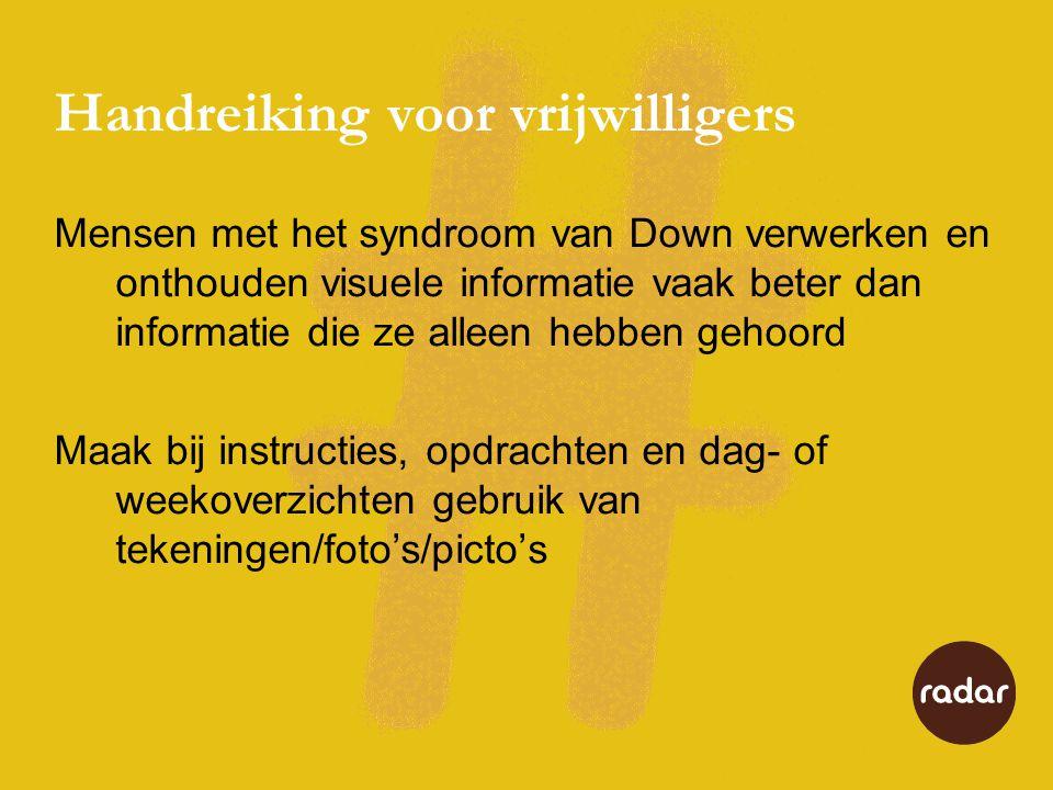 Handreiking voor vrijwilligers Mensen met het syndroom van Down verwerken en onthouden visuele informatie vaak beter dan informatie die ze alleen hebb