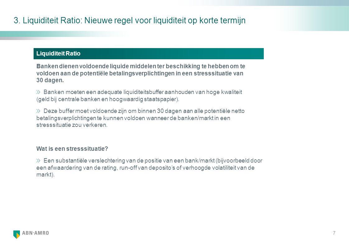 3. Liquiditeit Ratio: Nieuwe regel voor liquiditeit op korte termijn Liquiditeit Ratio Banken dienen voldoende liquide middelen ter beschikking te heb
