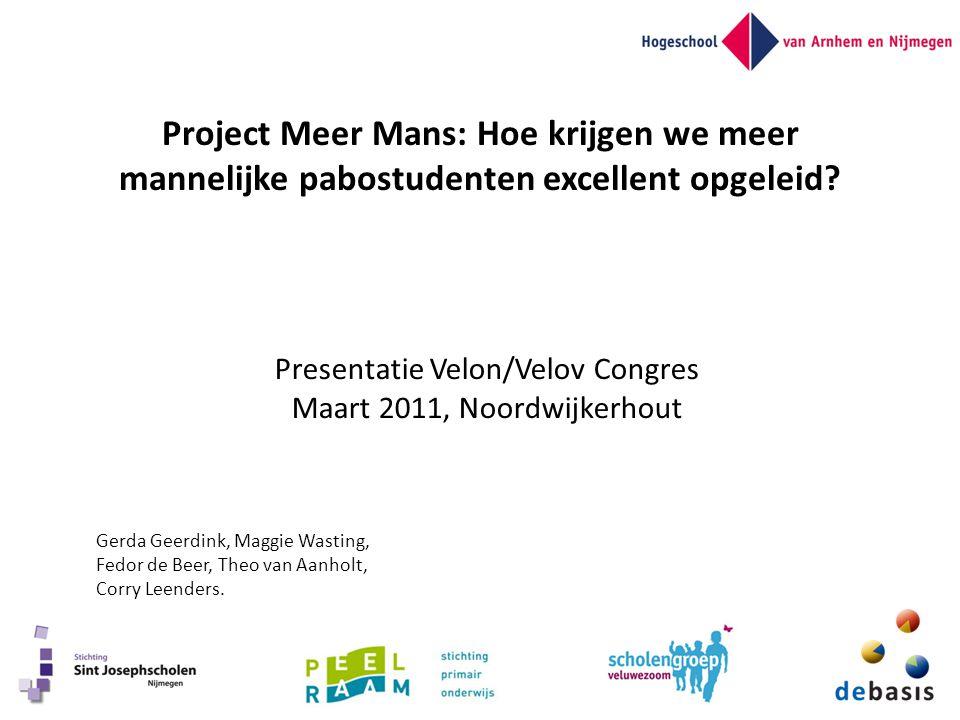 Project Meer Mans: Hoe krijgen we meer mannelijke pabostudenten excellent opgeleid? Presentatie Velon/Velov Congres Maart 2011, Noordwijkerhout Gerda