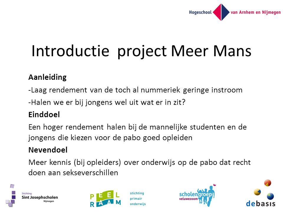 Introductie project Meer Mans Aanleiding -Laag rendement van de toch al nummeriek geringe instroom -Halen we er bij jongens wel uit wat er in zit? Ein
