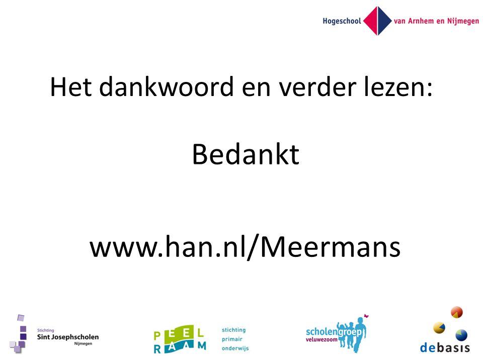 Het dankwoord en verder lezen: Bedankt www.han.nl/Meermans