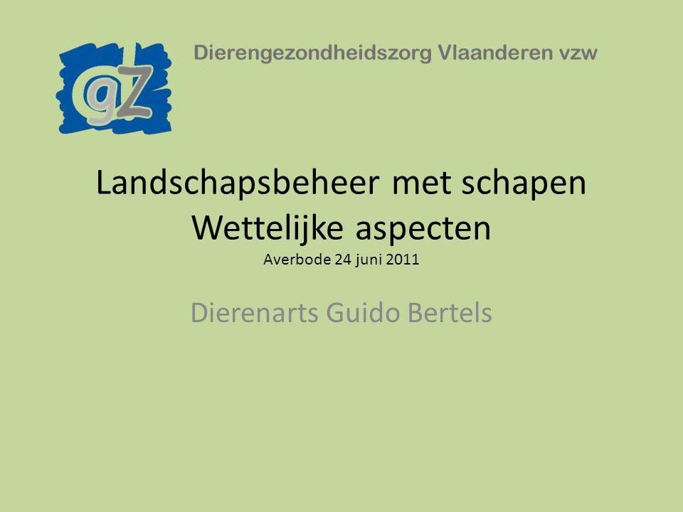 Landschapsbeheer met schapen Wettelijke aspecten Averbode 24 juni 2011 Dierenarts Guido Bertels